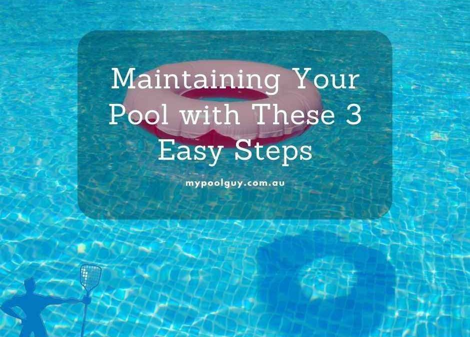 How to Maintain your Pool with These 3 Easy Steps